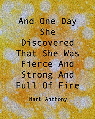 AND ONE DAY SHE DISCOVERED THAT SHE WAS FIERCE AND STRONG AND FULL OF FIRE...Mark Anthony: Delicate Bubble Pattern College Ruled Composition Notebook With Motivational Sayings