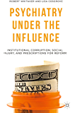 Psychiatry Under the Influence: Institutional Corruption, Social Injury, and Prescriptions for Reform