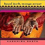 Koyal Dark, Mango Sweet | Kashmira Sheth