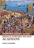 Front cover for the book Deportation of the Prince Edward Island Acadians by Earle Lockerby