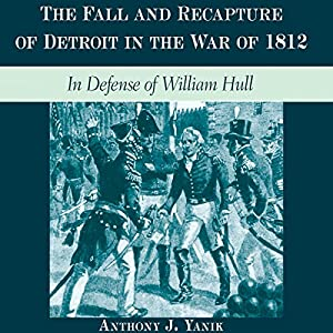 The Fall and Recapture of Detroit in the War of 1812 Audiobook