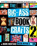 img - for The Big-Ass Book of Crafts 2 by Montano, Mark (2011) Paperback book / textbook / text book