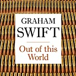 Out of this World | Graham Swift