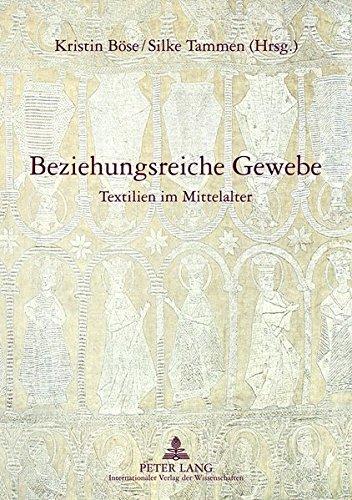 Beziehungsreiche Gewebe: Textilien im Mittelalter (German Edition) by Peter Lang GmbH, Internationaler Verlag der Wissenschaften