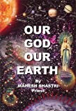 Our God Our Earth, Mahesh Shastri, 0967838193