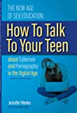 The New Age of Sex Education:: How to Talk to Your Teen About Cybersex and Pornography in the Digital Age