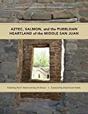 Aztec, Salmon, and the Puebloan Heartland of the Middle San Juan (A School for Advanced Research Popular Archaeology Book)