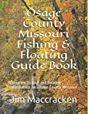 Osage County Missouri Fishing & Floating Guide Book: Complete fishing and floating information for Osage County Missouri (Missouri Fishing & Floating Guide Books)