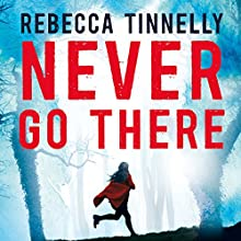 Never Go There Audiobook by Rebecca Tinnelly Narrated by Eilidh Beaton