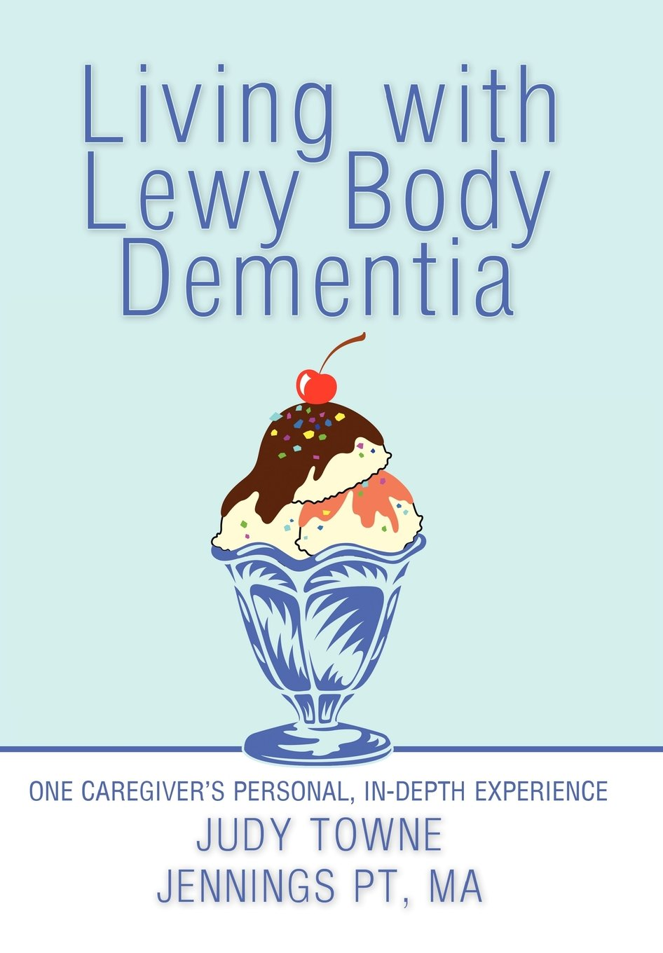 Download Living with Lewy Body Dementia: One Caregiver's Personal, In-Depth Experience pdf epub