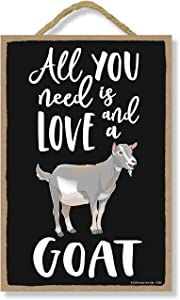 Honey Dew Gifts All You Need is Love and a Goat Funny Home Decor for Pet Lovers, Farm Animal Hanging Decorative Wall Sign, 7 Inches by 10.5 Inches