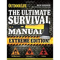 The Ultimate Survival Manual (Outdoor Life Extreme Edition): Modern Day Survival...