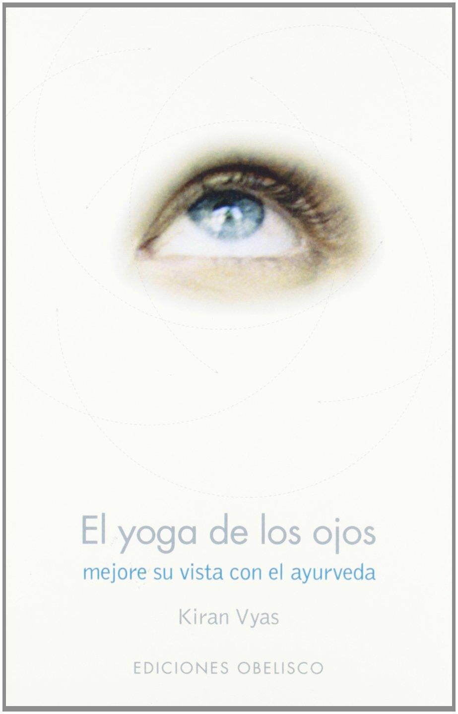 El Yoga de Los Ojos (Spanish Edition): Kiran Vyas ...