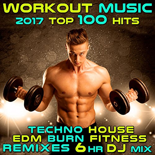 workout-music-2017-top-100-hits-techno-house-edm-burn-fitness-remixes-6-hr-dj-mix