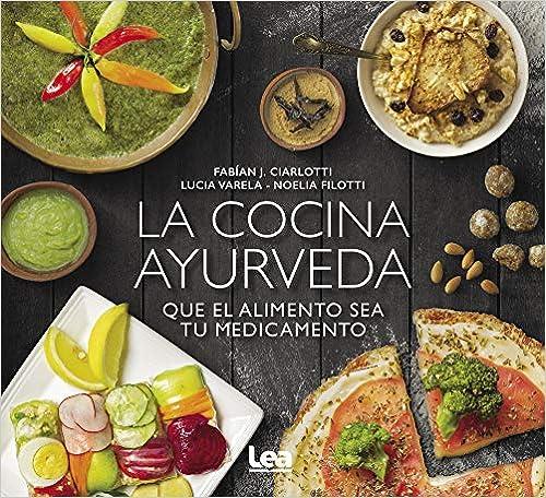 La Cocina Ayurveda: Que El Alimento Sea Tu Medicamento por Fabian Ciarlotti epub
