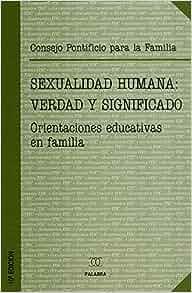 SEXUALIDAD HUMANA VERDAD Y SIGNIFICADO: VV.AA
