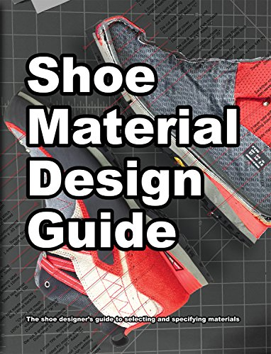 Shoe Material Design Guide: The shoe designers complete guide to selecting and specifying footwear materials (How Shoes Are Made  Book 2) -