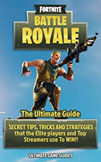 Fortnite: Battle Royale: The Ultimate Guide - Secret Tips, Tricks and Strategies That