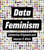 "Catherine D'Ignazio and Lauren Klein, ""Data Feminism"" (MIT Press, 2020)"