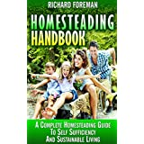 Homesteading Handbook : A Complete Homesteading Guide to Self Sufficiency and Sustainable Living: Homesteading for Beginners, Homesteading Guide, How to Homestead, Homesteading Skills