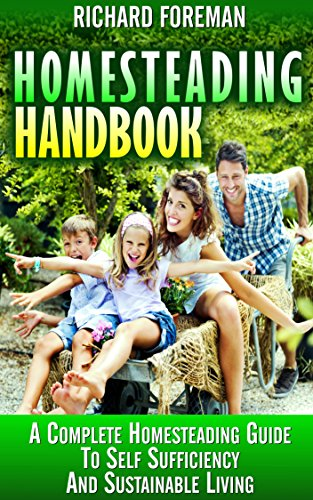 Homesteading Handbook : A Complete Homesteading Guide to Self Sufficiency and Sustainable Living: Homesteading for Beginners, Homesteading Guide, How to Homestead, Homesteading Ski