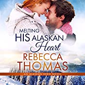 Melting His Alaskan Heart: Alaskan Hero, Book 3 | Rebecca Thomas