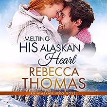 Melting His Alaskan Heart: Alaskan Hero, Book 3 Audiobook by Rebecca Thomas Narrated by Teri Clark Linden