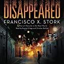 Disappeared Audiobook by Francisco X. Stork Narrated by Roxana Ortega, Christian Barillas