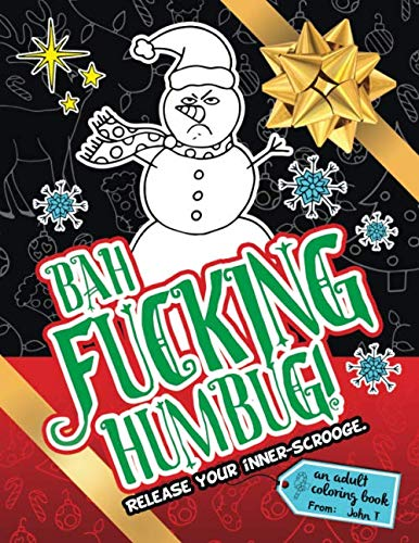 Bah Fucking Humbug! Release Your Inner-Scrooge.: An adult coloring book to help you release your holiday spirit! The perfect gift or present for your ... friends, co-workers, and xmas gift exchanges! (Best Friend Coloring Sheets)