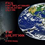 FICS Fiat Inflationary Circulatory System: The Solution | Ryan Ray Riggs