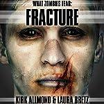 What Zombies Fear 4: Fracture | Kirk Allmond,Laura Bretz