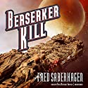 Berserker Kill: Berserker, Book 12 Audiobook by Fred Saberhagen Narrated by Paul Michael Garcia