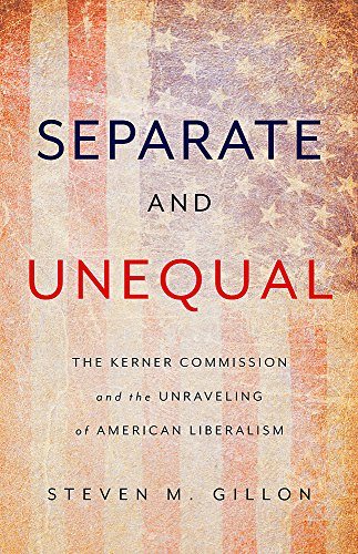 Separate and Unequal: The Kerner Commission and the Unraveling of American Liberalism cover