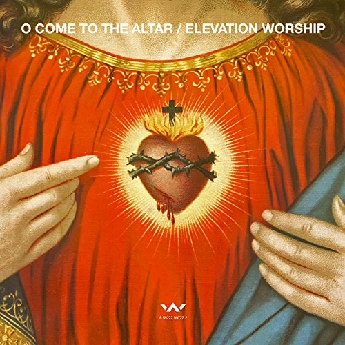 Elevation Worship - O Come to the Altar EP (2017)