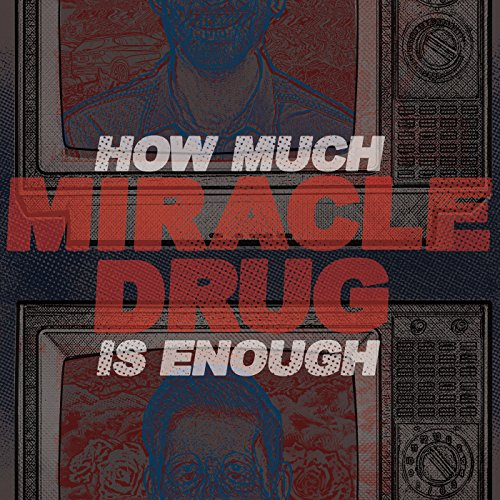 Miracle Drug - How Much Is Enough