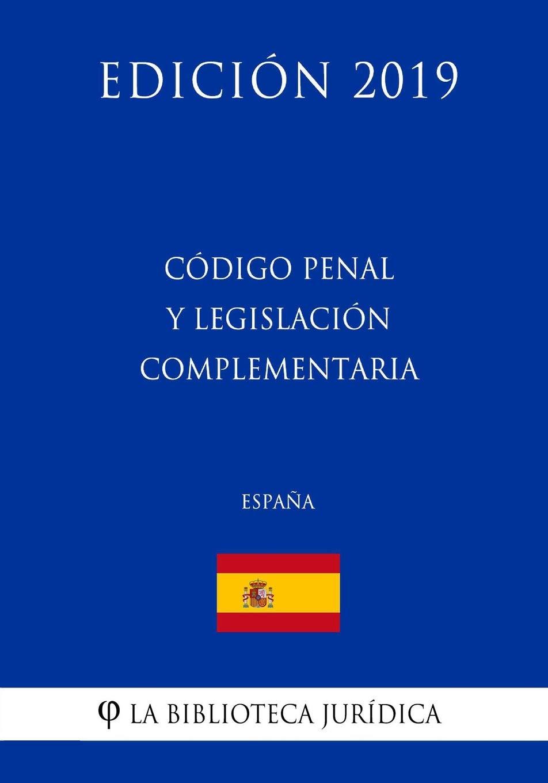 Código Penal y legislación complementaria España Edición 2019: Amazon.es: La Biblioteca Jurídica: Libros