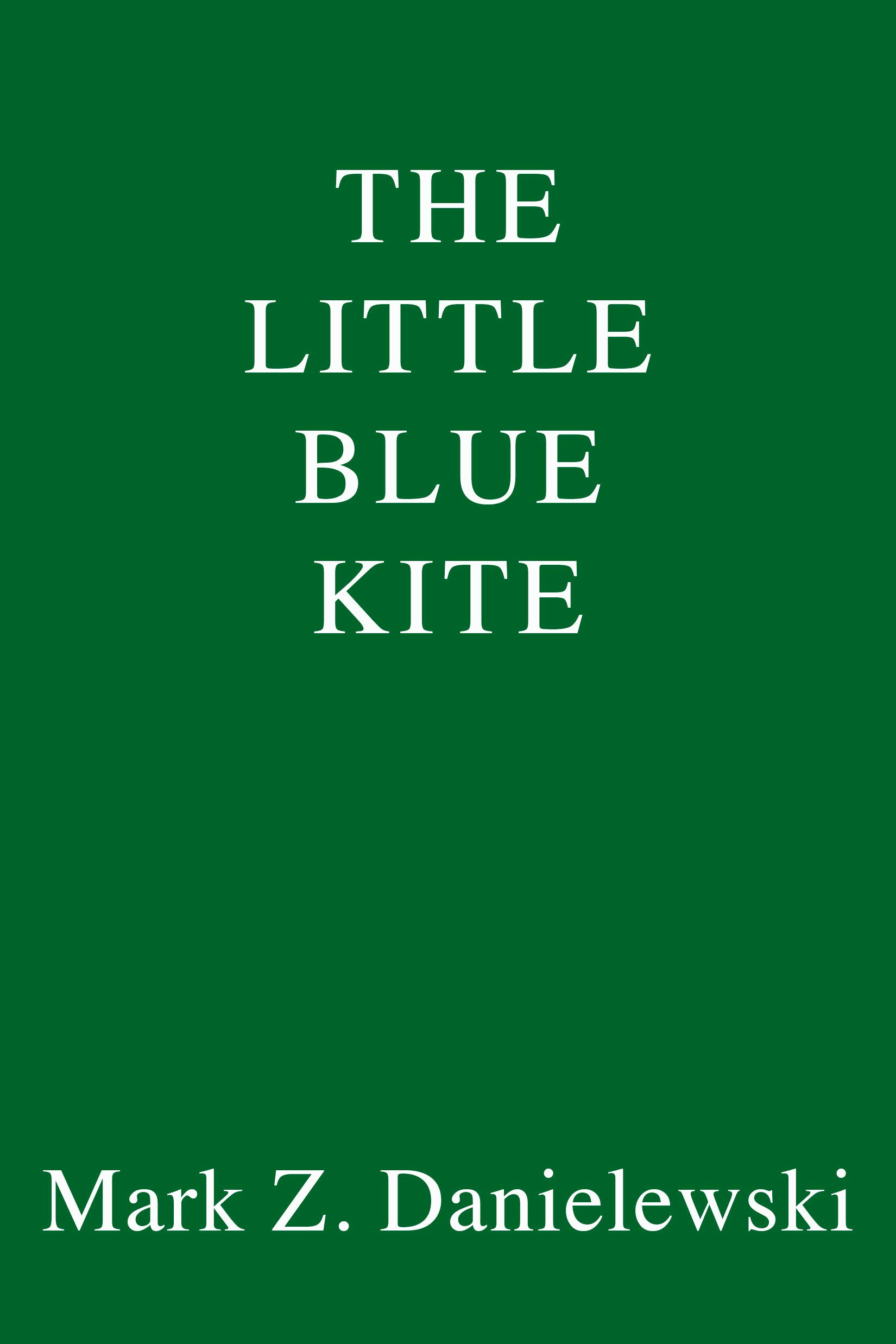 Let There Be Lights And Kites Again >> The Little Blue Kite Mark Z Danielewski 9781524747695 Amazon Com