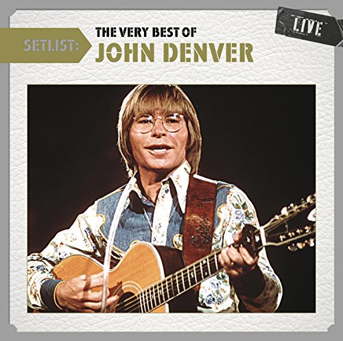 Setlist: The Very Best of John Denver Live (Setlist The Very Best Of John Denver Live)