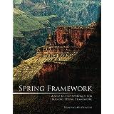 Spring Framework: A Step by Step Approach for Learning Spring Framework