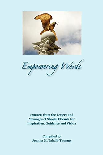 Empowering Words: Extracts from the Letters of Shoghi Effendi for Inspiration; Guidance and Vision