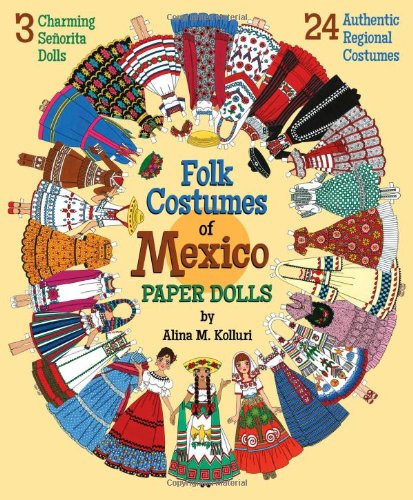 Folk Costumes of Mexico Paper Dolls: 3 Charming Señorita Dolls and 24 Authentic Regional Costumes ()