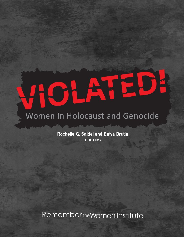 VIOLATED! Women in Holocaust and Genocide: Rochelle G