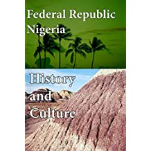 History and Culture of Nigeria: The entire history of Nigeria, Cultural heritage, Nigeria democracy and civilization