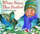 White Snow, Blue Feather, Julie Downing, 1481421549