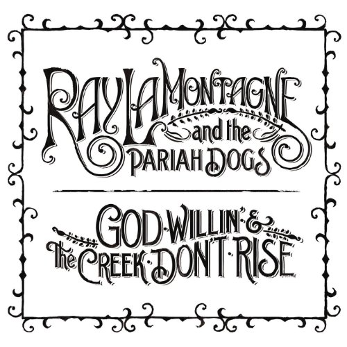 God Willin The Creek Dont Rise By Ray Lamontagne The Pariah