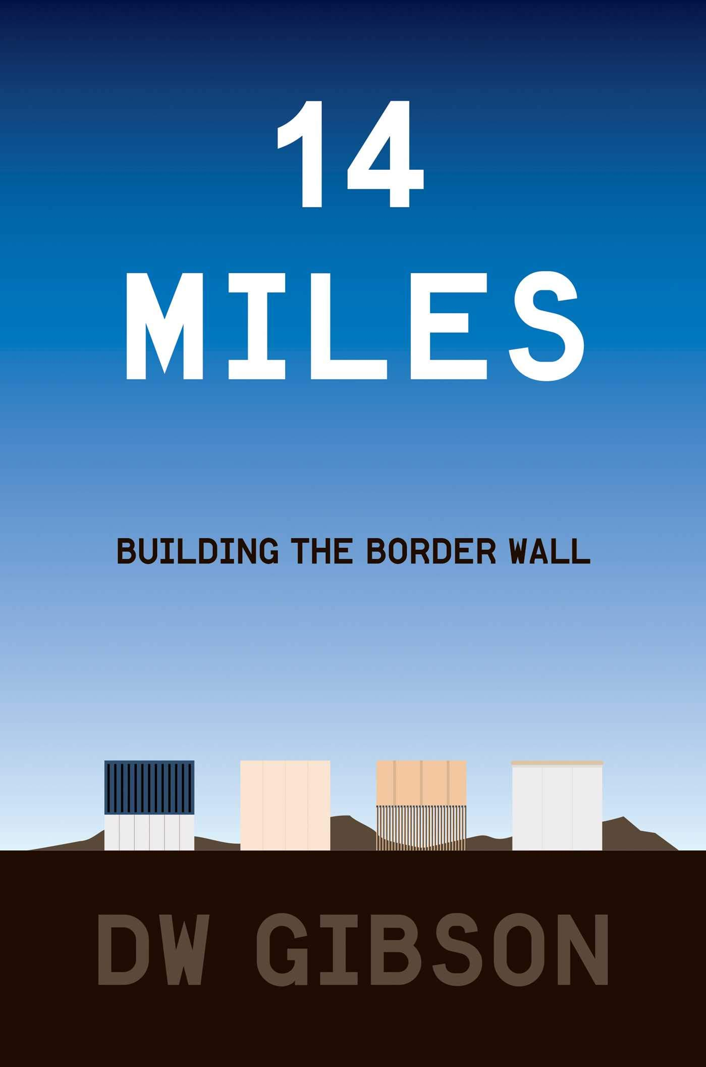 Amazon Com 14 Miles Building The Border Wall 9781501183416 Gibson Dw Books