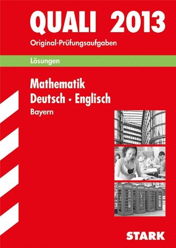 Abschluss-Prüfungsaufgaben Hauptschule/Mittelschule Bayern / Lösungen z. Sammelband Mathematik · Deutsch · Englisch: Quali 2012