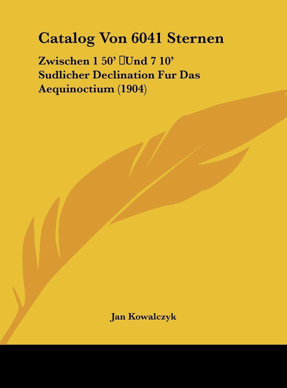 Download Catalog Von 6041 Sternen: Zwischen 1 50' Und 7 10' Sudlicher Declination Fur Das Aequinoctium (1904) (German Edition) pdf