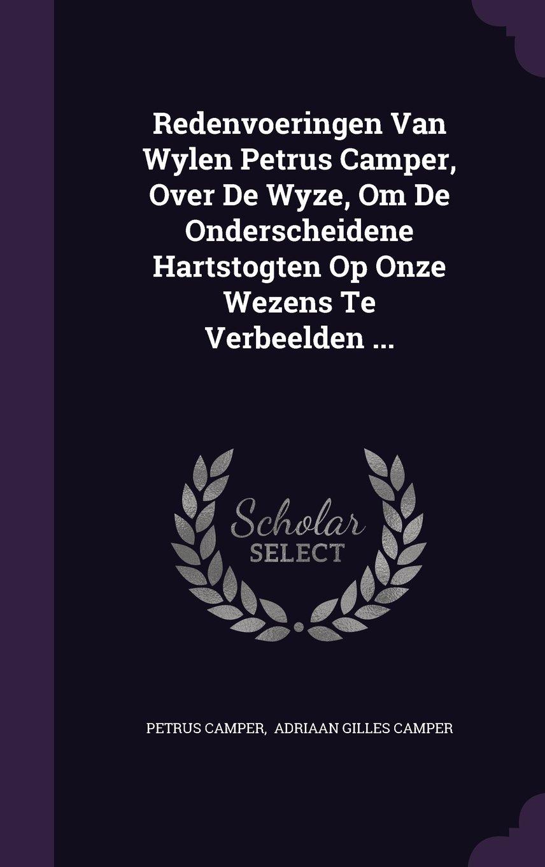 Redenvoeringen Van Wylen Petrus Camper, Over De Wyze, Om De Onderscheidene Hartstogten Op Onze Wezens Te Verbeelden ... ebook