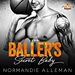 The Baller's Secret Baby: A Sports Romance: Barnes Family, Book 1 | Normandie Alleman